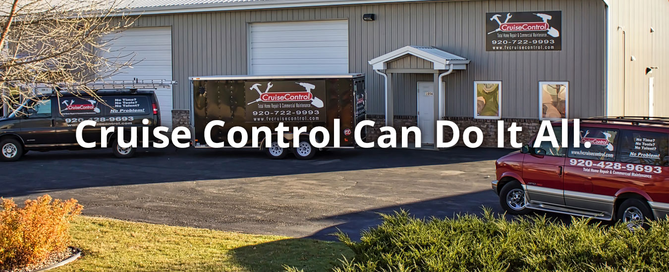 Cruise Control Total Home Repair & Commercial Maintenance Services Can Do It All.